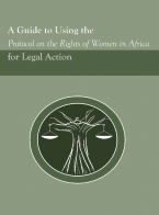 A Guide to Using the Protocol on the Rights of Women in Africa for Legal Action